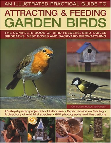 The Illustrated Practical Guide to Birds in the Garden: The Complete Book of Bird Feeders, Bird Tables, Birdbaths, Nest Boxes and Backyard Birdwatching by Jen Green (2009-06-01)