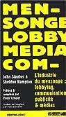 L'industrie du mensonge : Lobbying, communication, publicité et médias par Stauber