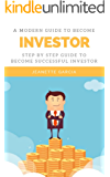 A Modern Guide To Become Investor ; Step By Step Guide To Become Successful Investor