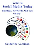 What Is Social Media Today: Hashtags, Keywords and You, Oh My!