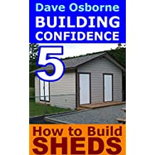 How to Build Sheds (BUILDING CONFIDENCE Book 5)