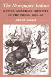 img - for The Newspaper Indian: Native American Identity in the Press, 1820-90 (History of Communication) book / textbook / text book