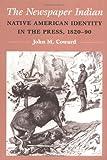 Newspaper Indian, John M. Coward, 025206738X
