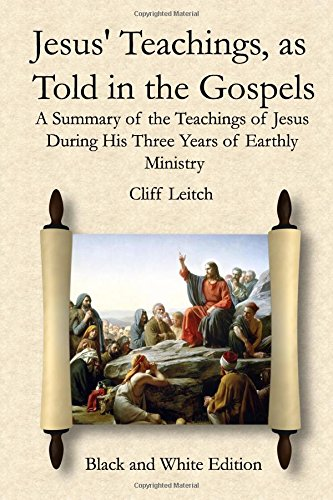 Read Online Jesus' Teachings, as Told in the Gospels - black & white edition: A Summary of the Teachings of Jesus During His Three Years of Earthly Ministry ebook