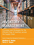 Definitive Guide to Inventory Management, The: Principles and Strategies for the Efficient Flow of Inventory across the…
