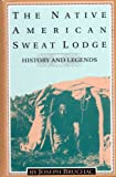 The Native American Sweat Lodge : History and Legends, Bruchac, Joseph, 0895946378
