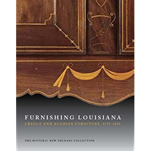 Furnishing Louisiana: Creole and Acadian Furniture, 1735 to 1835 Jack D. Holden, H. Parrott Bacot, Cybele T. Gontar and Brian J. Costello