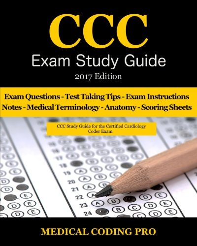 Ccc Exam Study Guide   2017 Edition  150 Certified Cardiology Coder Practice Exam Questions   Answers  Tips To Pass The Exam  Medical Terminology      To Reducing Exam Stress  And Scoring Sheets