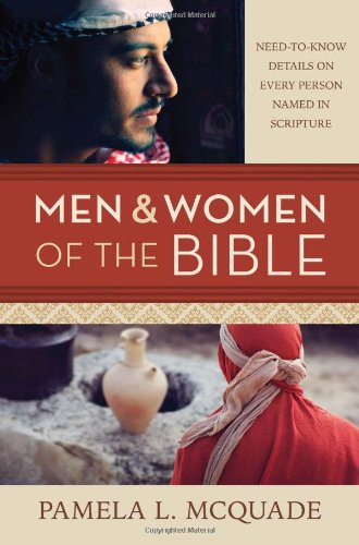 Men and Women of the Bible: Need-to-Know Details on Every Person Named in Scripture
