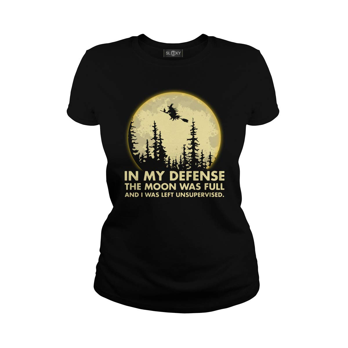 In My Defense The Moon Was Full I Was Left Unsupervised Tshirt