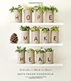 Hope, Make, Heal: 20 Crafts to Mend the Heart