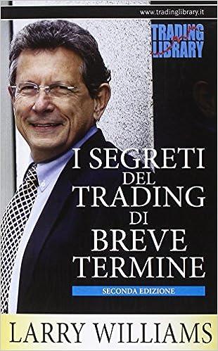 0b445b8619 Amazon.it: I segreti del trading di breve termine - Larry Williams - Libri