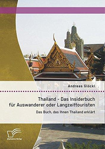 Thailand - Das Insiderbuch für Auswanderer oder Langzeittouristen: Das Buch, das Ihnen Thailand erklärt