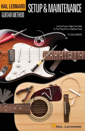 Guitar Setup & Maintenance: Learn to Properly Adjust Your Guitar for Peak Playability and Optimum Sound Chad Johnson Hal Leonard Corp Music Musical scores