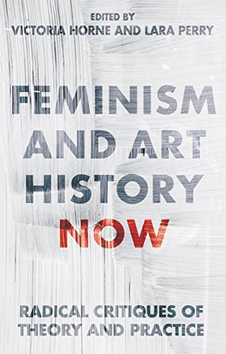 Feminism and Art Recital Now: Radical Critiques of Theory and Practice (International Library of Visual Culture)