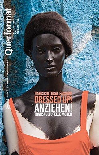 Anziehen. Transkulturelle Moden: Querformat. Zeitschrift für Zeitgenössisches, Kunst, Populärkultur, Heft 6