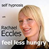 Feel Less Hungry, (Eat Less & Lose Weight Fast) Self Hypnosis, Hypnotherapy CD