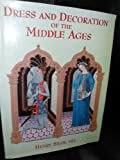 Dress and Decoration of the Middle Ages, Henry Shaw, 1885440243