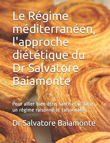 Le Rgime mditerranen, l'approche dittique du Dr Salvatore Baiamonte: Pour allier bien-tre, sant et p^laisir, un rgime raisonn et raisonnable (French Edition)
