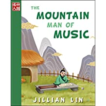 The Mountain Man of Music (illustrated kids books, picture book biographies, bedtime stories for kids, Chinese history and culture): Zhu Zaiyu (Once Upon A Time In China... 3)