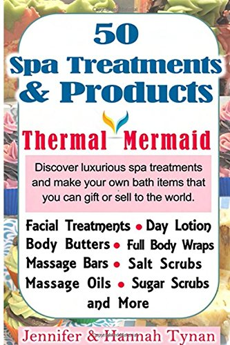 50 Spa Products and Treatments: A Soap & Spa Making Guide for Hobby or Business (Thermal Mermaid) (Volume 2)
