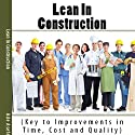 Lean in Construction: Key to Improvements in Time, Cost and Quality Audiobook by Ade Asefeso, MCIPS MBA Narrated by Forris Day, Jr.