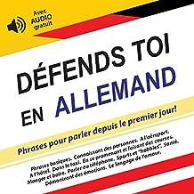 Défends toi en Allemand: Phrases pour parler depuis le premier jour! (avec audio gratuit) (Défendez-vous t. 1) (French Edition)
