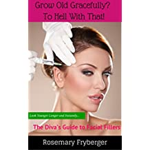 Grow Old Gracefully? To Hell With That!: The Diva's Guide To Facial Fillers