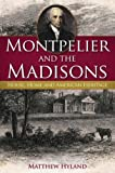 Montpelier and the Madisons, Matthew G. Hyland, 1596292776