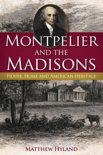 Montpelier and the Madisons: House, Home and American