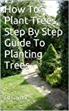 How To Plant Trees, Step By Step Guide To Planting Trees