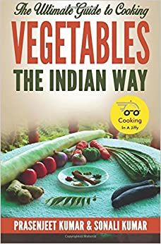 Book The Ultimate Guide to Cooking Vegetables the Indian Way: Volume 10 (How To Cook Everything In A Jiffy)