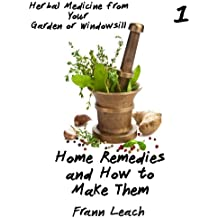 Home Remedies and How to Make Them (Herbal Medicine from Your Garden or Windowsill Book 1)