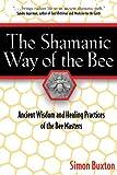 The Shamanic Way of the Bee, Simon Buxton, 089281148X
