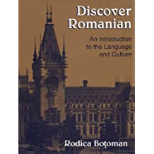 DISCOVER ROMANIAN: AN INTRODUCTION TO THE LANGUAGE AND CULT