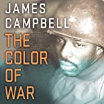 The Color of War: How One Battle Broke Japan and Another Changed America | James Campbell