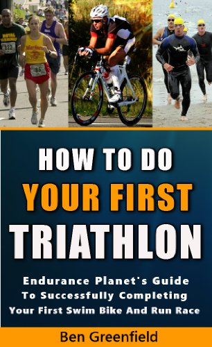 HOW TO DO YOUR FIRST TRIATHLON: Endurance Planet's Guide To Successfully Completing Your First Swim, Bike And Run Race