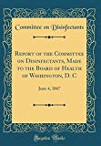 img - for Report of the Committee on Disinfectants, Made to the Board of Health of Washington, D. C: June 4, 1867 (Classic Reprint) book / textbook / text book