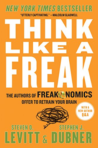 "Think Like a Freak: The Authors of Freakonomics Offer to Retrain Your Brain by [""Steven D. Levitt"", ""Stephen J. Dubner""] cover"