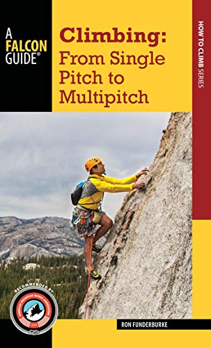 Climbing Rock Ice - Climbing: From Single Pitch to Multipitch