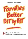 Families Better Bit by Bit, Sue Pyne and Vaughn Pyne, 160604186X