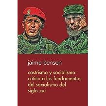 Castrismo y socialismo: Crítica a los fundamentos del socialismo del Siglo XXI (Spanish Edition)
