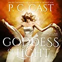 Goddess of Light: The Goddess Summoning Series, Book 3 Audiobook by P. C. Cast Narrated by Caitlin Davies