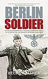 Berlin Soldier: An Eyewitness Account of the Fall of Berlin
