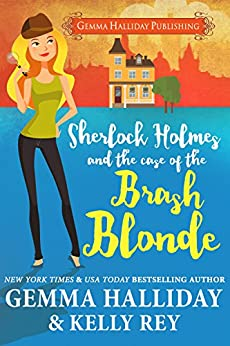 Sherlock Holmes and the Case of the Brash Blonde: a modern take on an old legend (Marty Hudson Mysteries Book 1) by [Halliday, Gemma, Rey, Kelly]