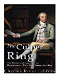 img - for The Culper Ring: The History and Legacy of the Revolutionary War s Most Famous Spy Ring book / textbook / text book