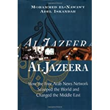 Al-jazeera: How The Free Arab News Network Scooped The World And Changed The Middle East