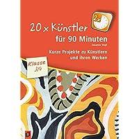 20 x Künstler für 90 Minuten - Klasse 3/4: Kurze Projekte zu Künstlern und ihren Werken
