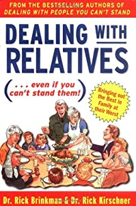Dealing With Relatives (...even if you can't stand them) : Bringing Out the Best in Families at Their Worst