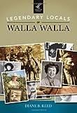 Legendary Locals of Walla Walla, Diane B. Reed, 1467101176